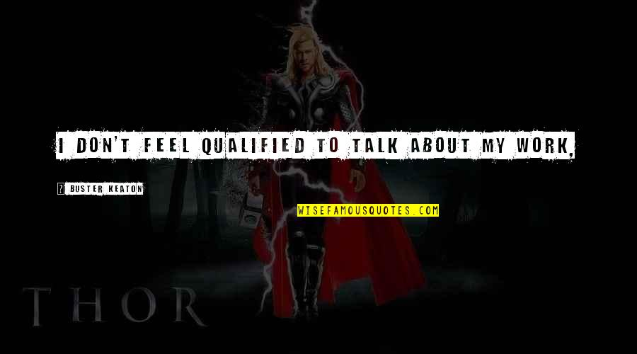 Pernicous Quotes By Buster Keaton: I don't feel qualified to talk about my