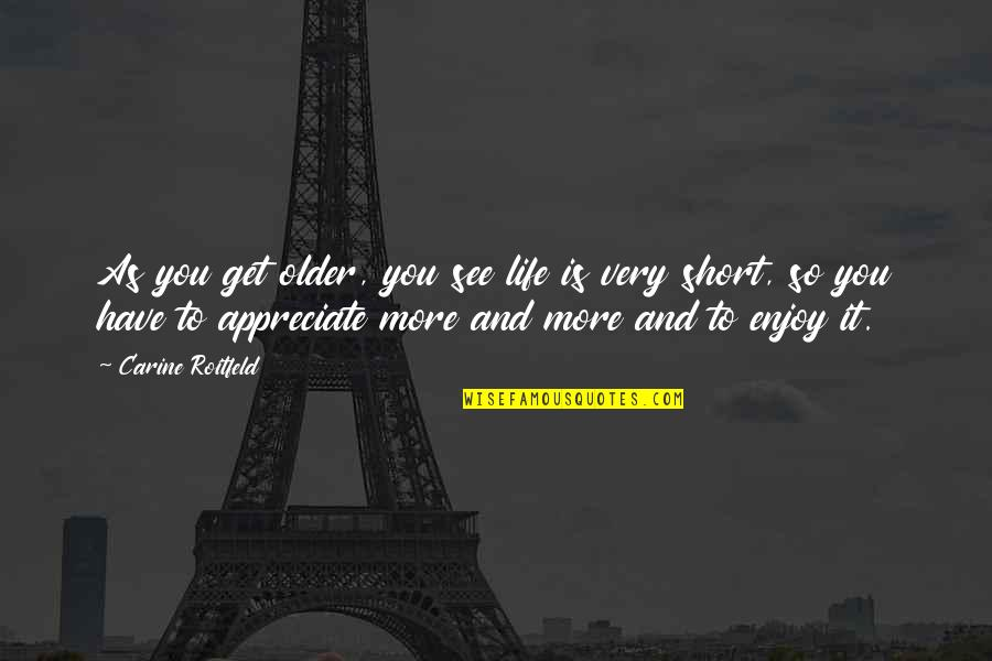 Pernicous Quotes By Carine Roitfeld: As you get older, you see life is