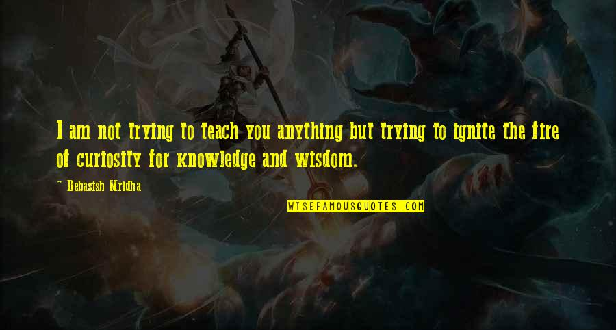 Pernicous Quotes By Debasish Mridha: I am not trying to teach you anything