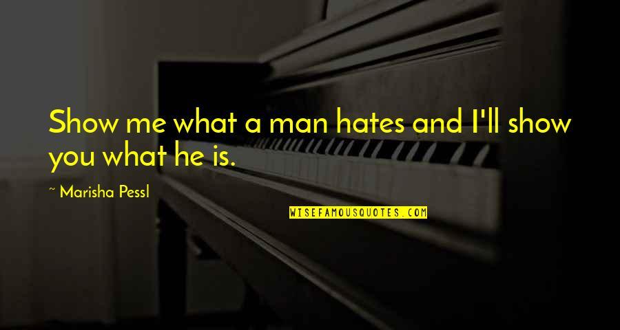 Pernicous Quotes By Marisha Pessl: Show me what a man hates and I'll