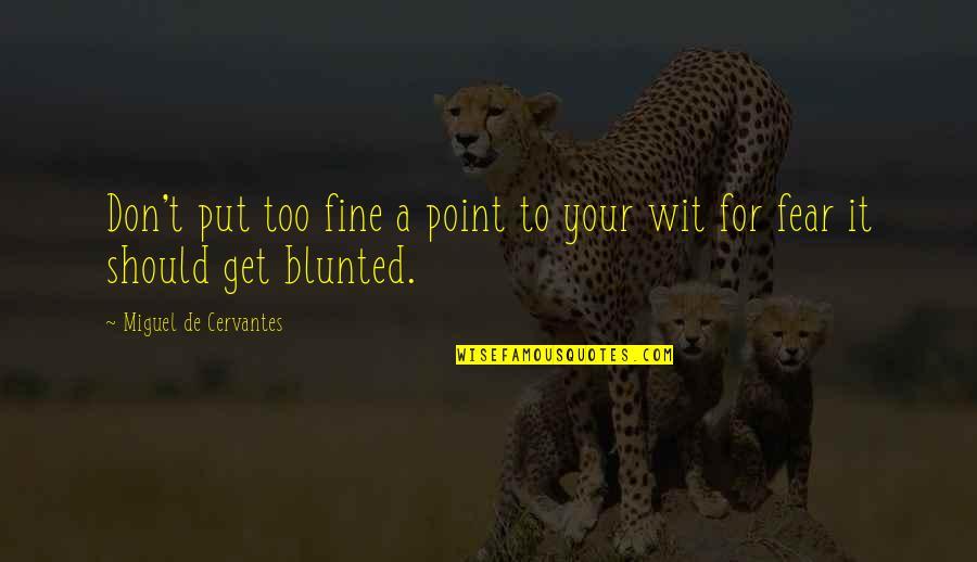 Pernicous Quotes By Miguel De Cervantes: Don't put too fine a point to your