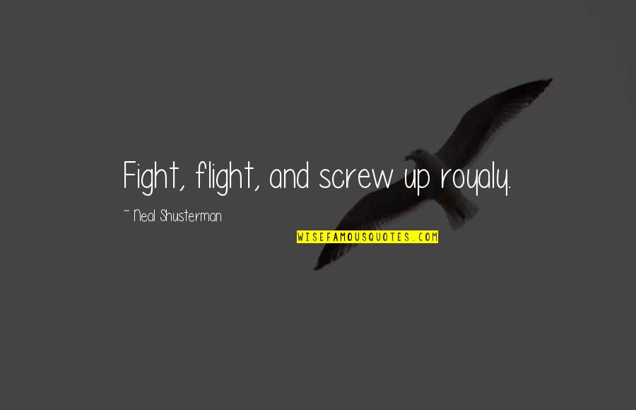 Pernicous Quotes By Neal Shusterman: Fight, flight, and screw up royaly.
