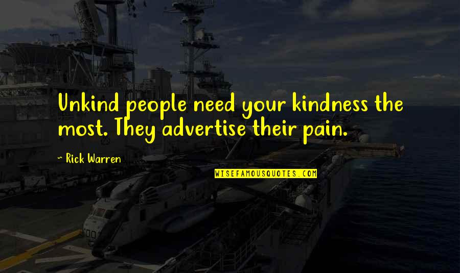 Pernicous Quotes By Rick Warren: Unkind people need your kindness the most. They