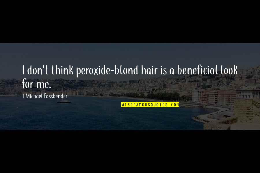 Peroxide Quotes By Michael Fassbender: I don't think peroxide-blond hair is a beneficial