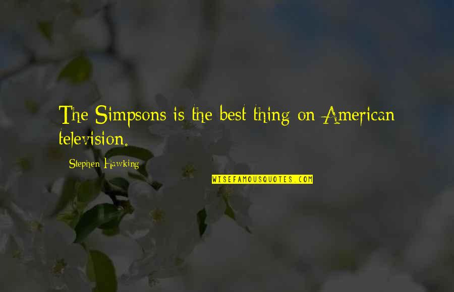 Peroxide Quotes By Stephen Hawking: The Simpsons is the best thing on American