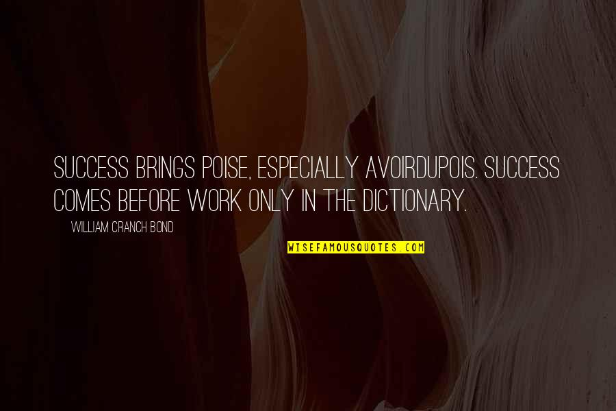 Peroxide Quotes By William Cranch Bond: Success brings poise, especially avoirdupois. Success comes before