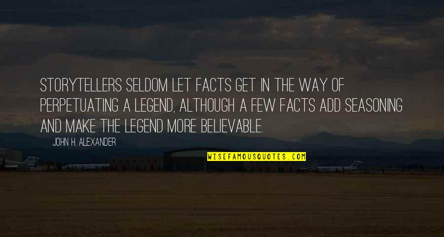 Perpetuating Quotes By John H. Alexander: Storytellers seldom let facts get in the way