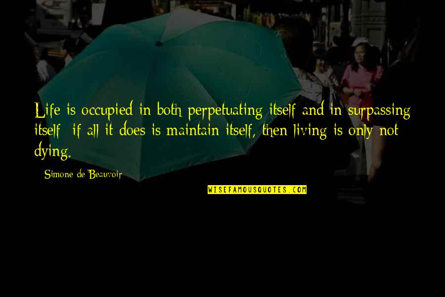 Perpetuating Quotes By Simone De Beauvoir: Life is occupied in both perpetuating itself and