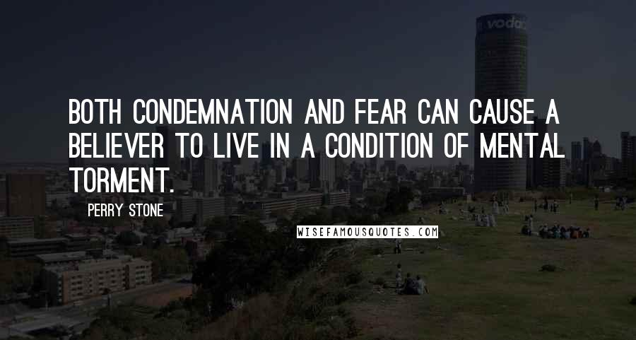 Perry Stone quotes: Both condemnation and fear can cause a Believer to live in a condition of mental torment.