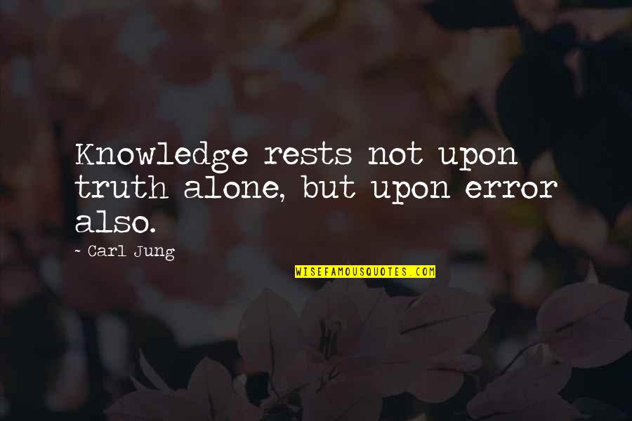 Persephone And Hades Quotes By Carl Jung: Knowledge rests not upon truth alone, but upon