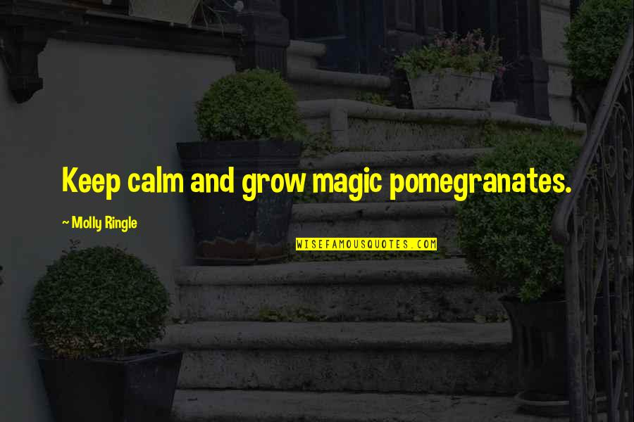 Persephone And Hades Quotes By Molly Ringle: Keep calm and grow magic pomegranates.