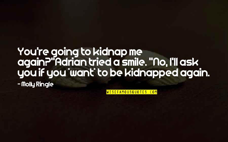 "Persephone And Hades Quotes By Molly Ringle: You're going to kidnap me again?""Adrian tried a"
