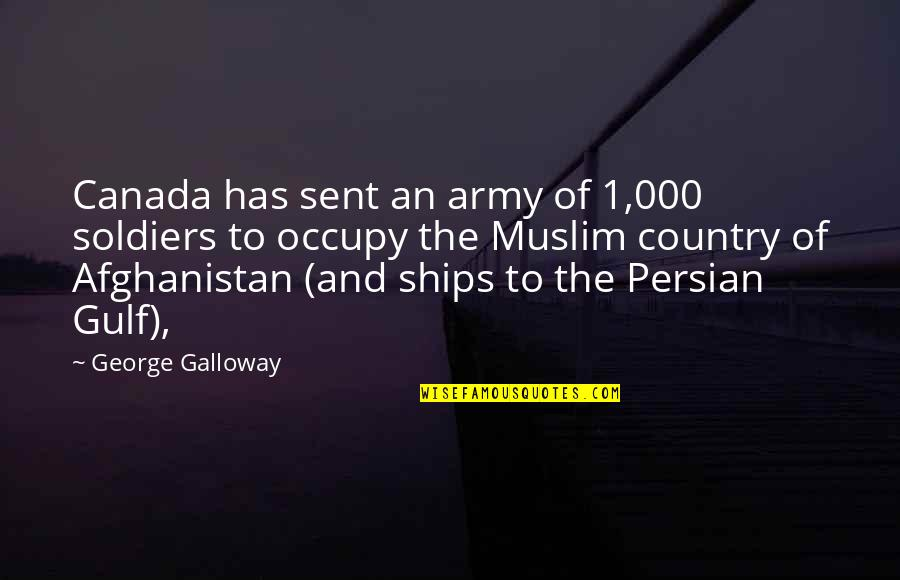 Persian Gulf Quotes By George Galloway: Canada has sent an army of 1,000 soldiers