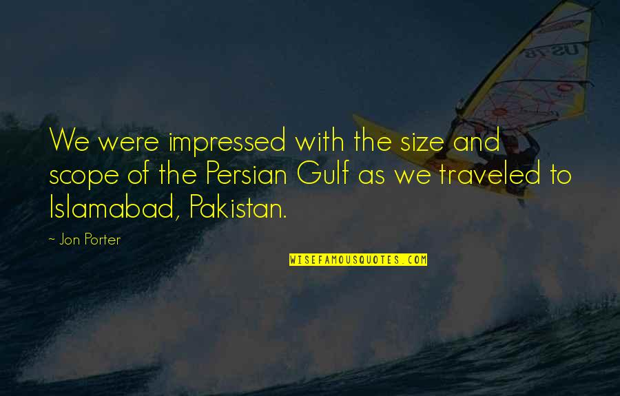 Persian Gulf Quotes By Jon Porter: We were impressed with the size and scope