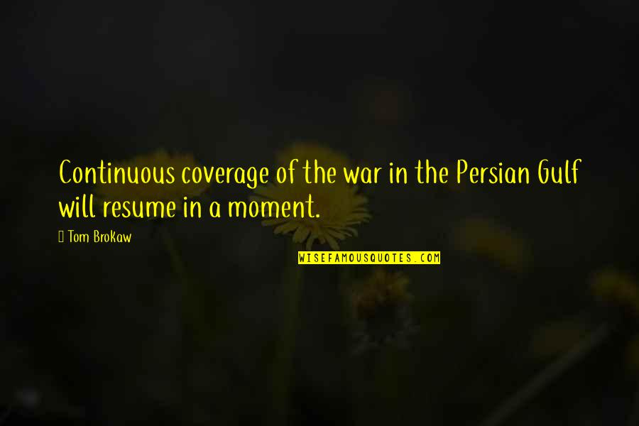 Persian Gulf Quotes By Tom Brokaw: Continuous coverage of the war in the Persian