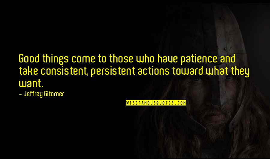 Persistent And Consistent Quotes By Jeffrey Gitomer: Good things come to those who have patience