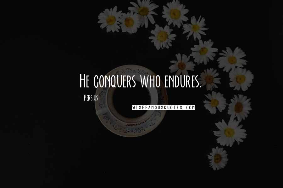 Persius quotes: He conquers who endures.