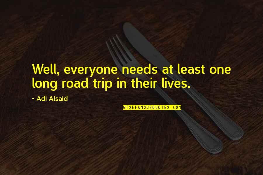 Person Centered Quotes By Adi Alsaid: Well, everyone needs at least one long road