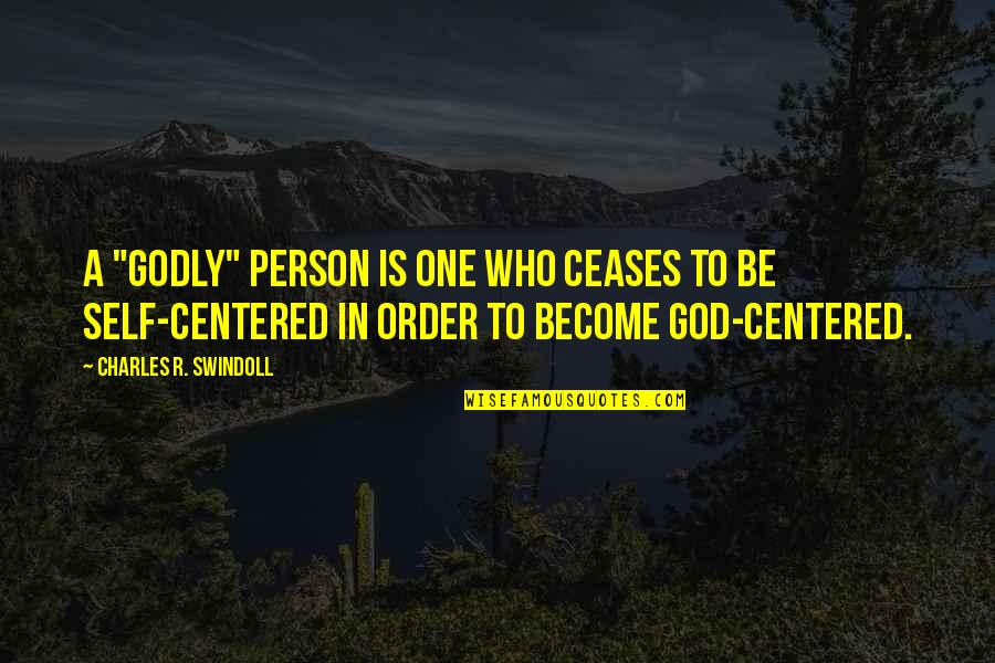 """Person Centered Quotes By Charles R. Swindoll: A """"godly"""" person is one who ceases to"""