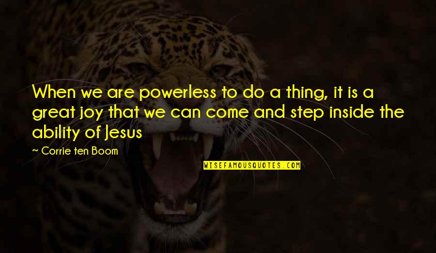 Person Centered Quotes By Corrie Ten Boom: When we are powerless to do a thing,