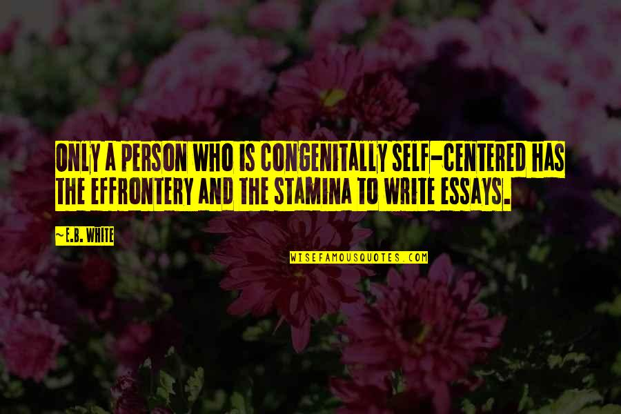 Person Centered Quotes By E.B. White: Only a person who is congenitally self-centered has