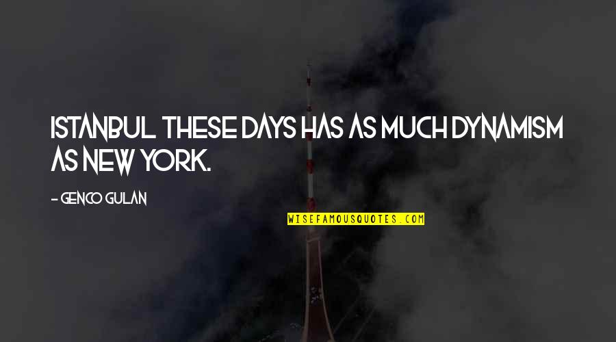 Person Centered Quotes By Genco Gulan: Istanbul these days has as much dynamism as