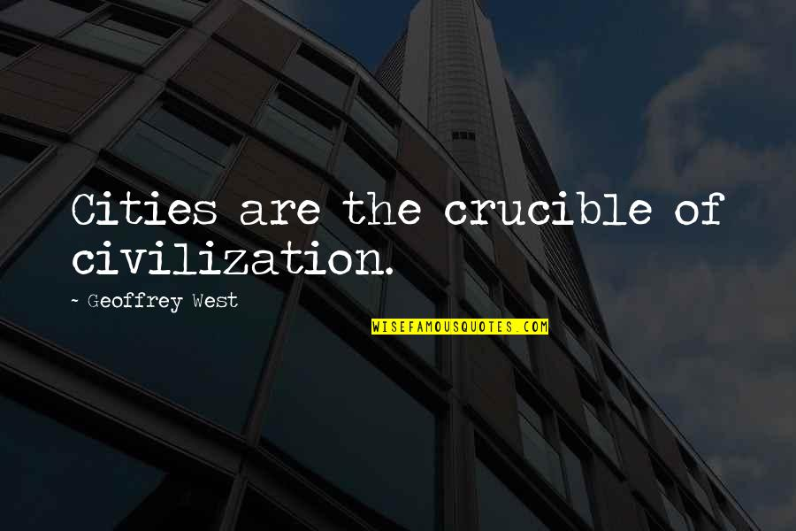 Person Centered Quotes By Geoffrey West: Cities are the crucible of civilization.