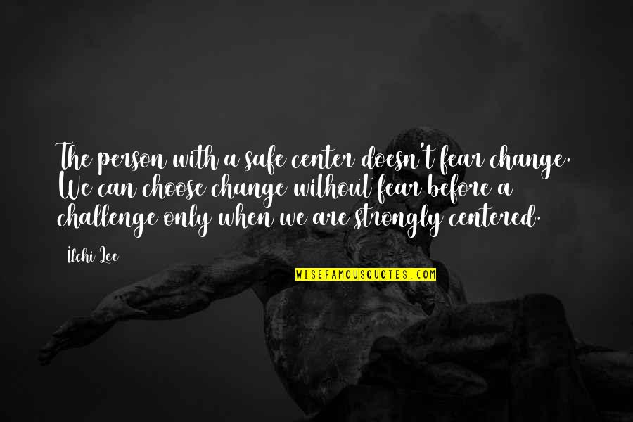 Person Centered Quotes By Ilchi Lee: The person with a safe center doesn't fear