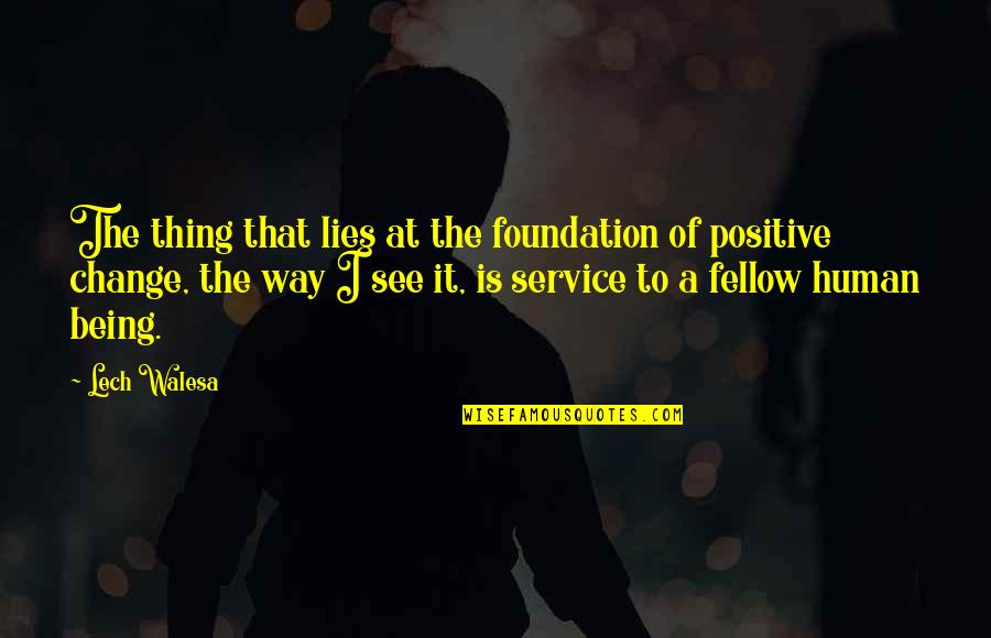 Person Centered Quotes By Lech Walesa: The thing that lies at the foundation of
