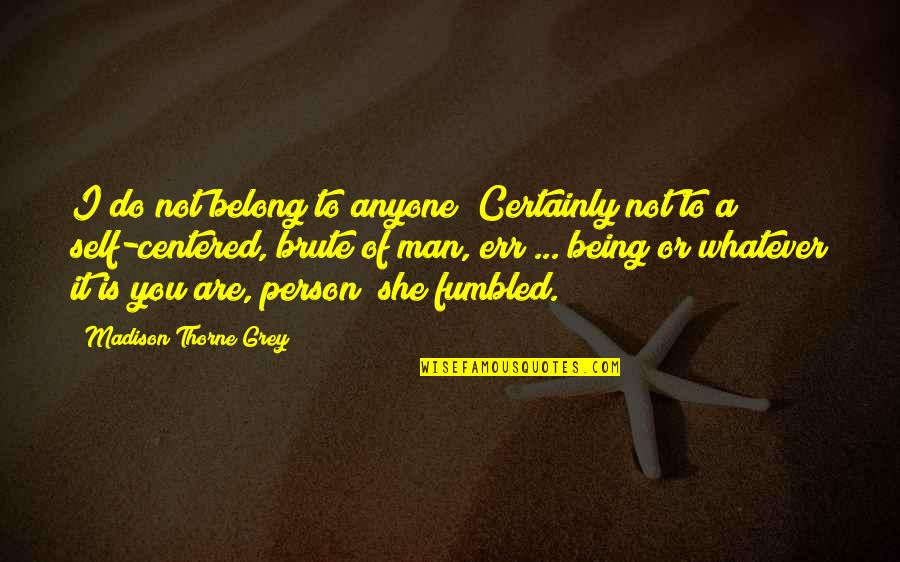 Person Centered Quotes By Madison Thorne Grey: I do not belong to anyone! Certainly not