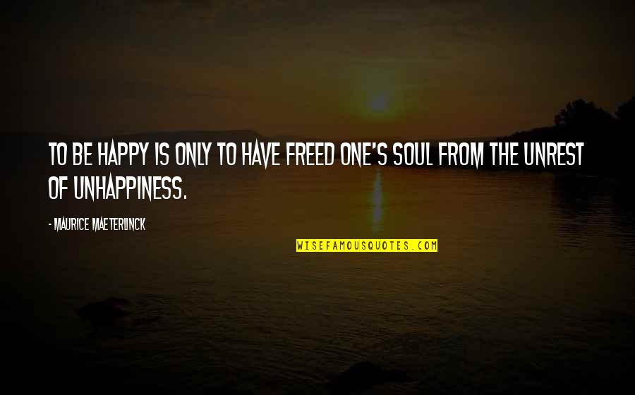 Person Centered Quotes By Maurice Maeterlinck: To be happy is only to have freed