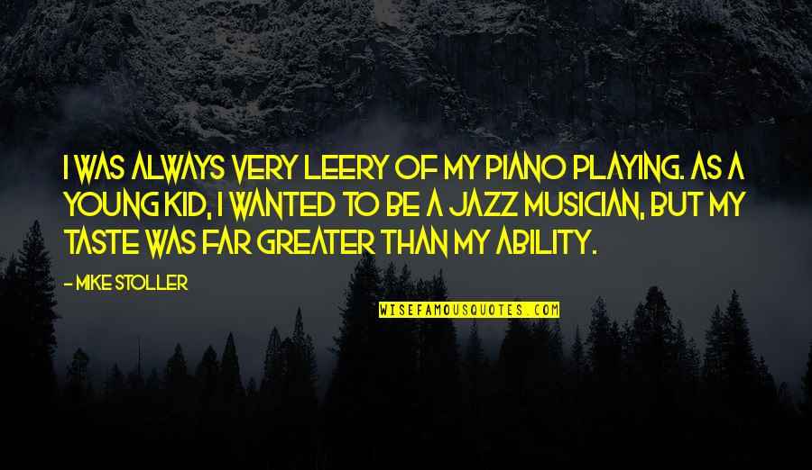 Person Centered Quotes By Mike Stoller: I was always very leery of my piano