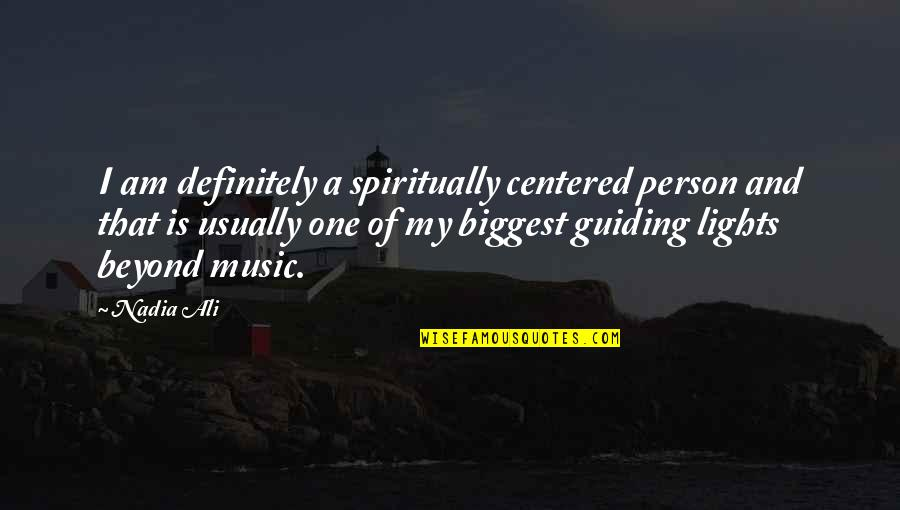 Person Centered Quotes By Nadia Ali: I am definitely a spiritually centered person and