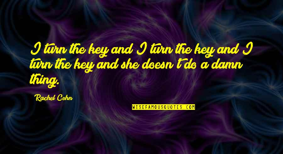 Person Centered Quotes By Rachel Cohn: I turn the key and I turn the