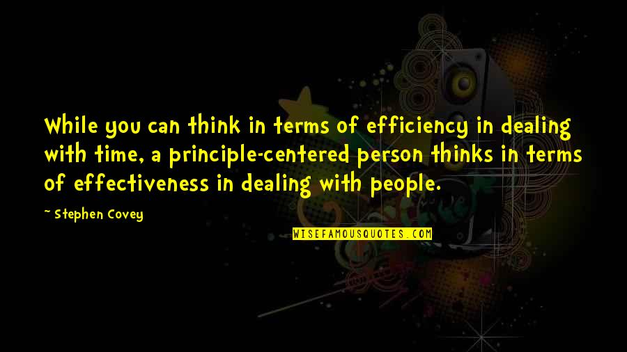 Person Centered Quotes By Stephen Covey: While you can think in terms of efficiency
