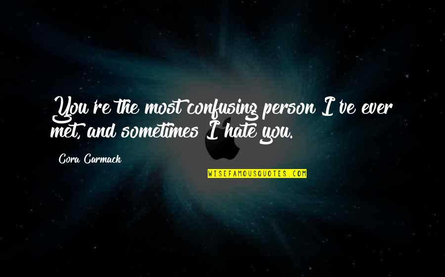 Person You Hate Quotes By Cora Carmack: You're the most confusing person I've ever met,