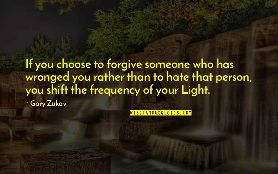 Person You Hate Quotes By Gary Zukav: If you choose to forgive someone who has
