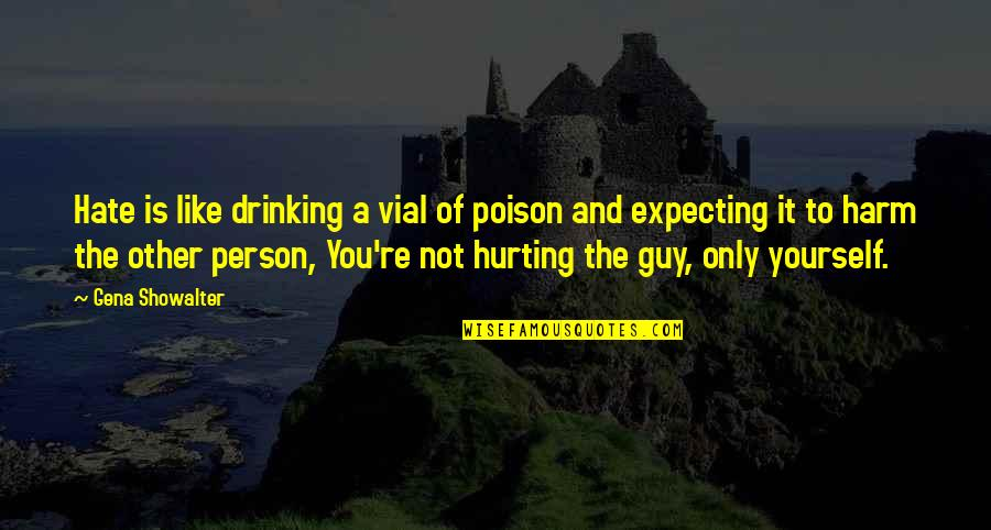 Person You Hate Quotes By Gena Showalter: Hate is like drinking a vial of poison