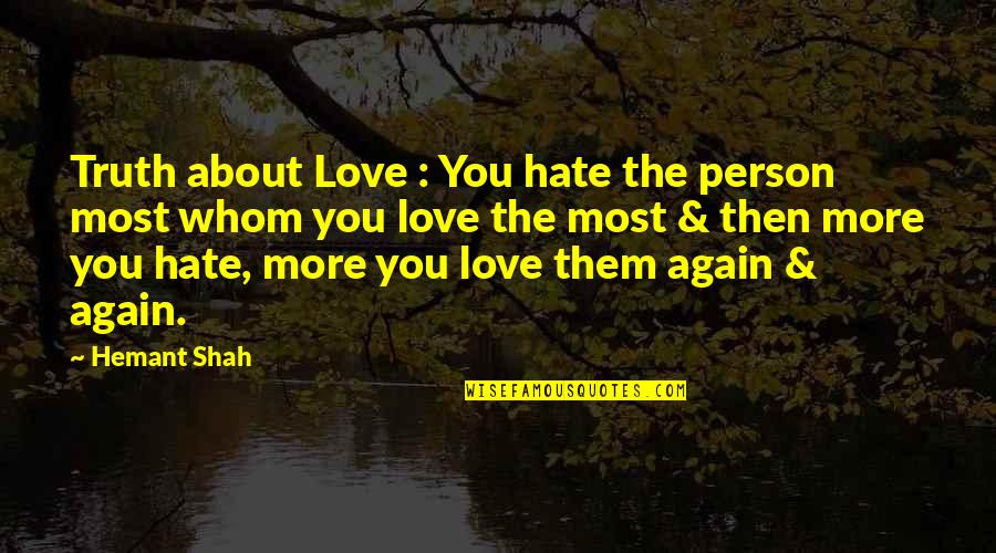 Person You Hate Quotes By Hemant Shah: Truth about Love : You hate the person