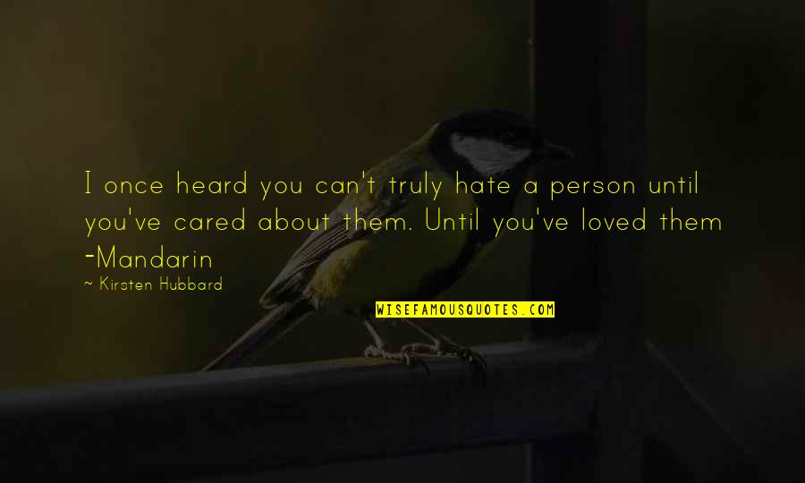 Person You Hate Quotes By Kirsten Hubbard: I once heard you can't truly hate a