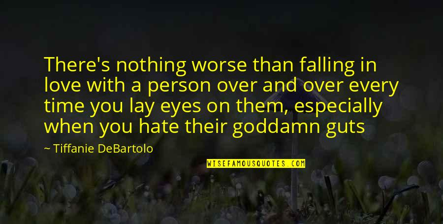 Person You Hate Quotes By Tiffanie DeBartolo: There's nothing worse than falling in love with