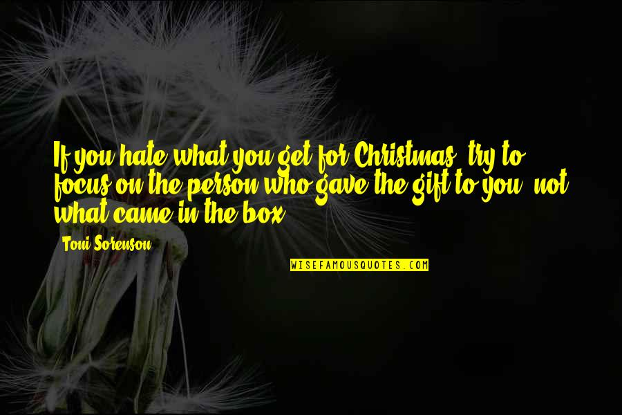 Person You Hate Quotes By Toni Sorenson: If you hate what you get for Christmas,