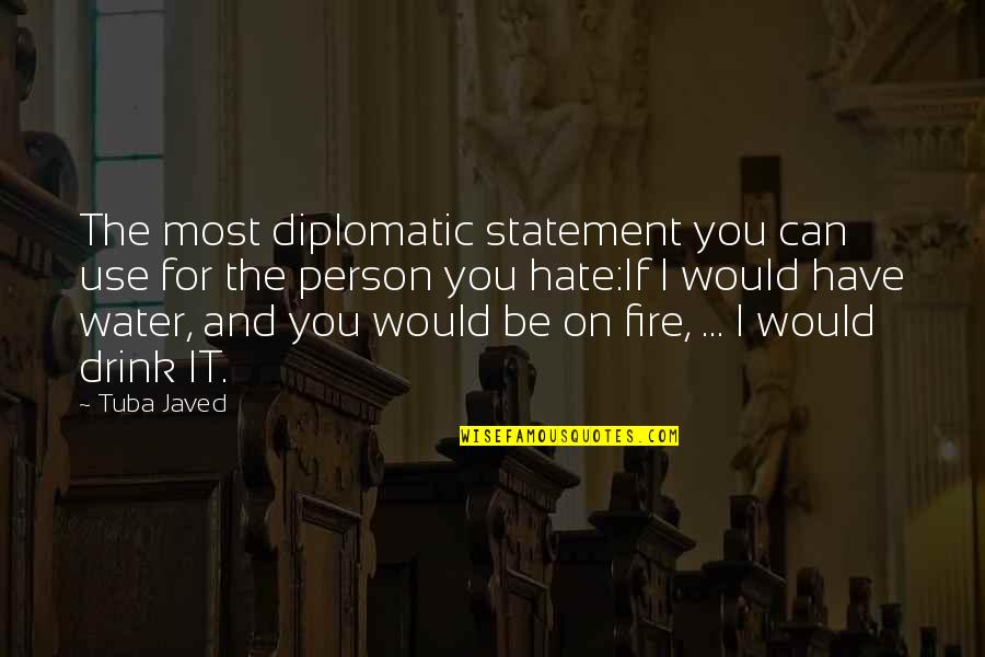 Person You Hate Quotes By Tuba Javed: The most diplomatic statement you can use for