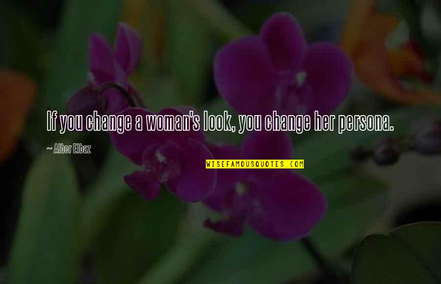 Persona Quotes By Alber Elbaz: If you change a woman's look, you change