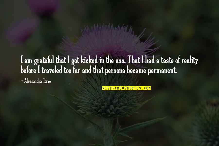 Persona Quotes By Alessandra Torre: I am grateful that I got kicked in