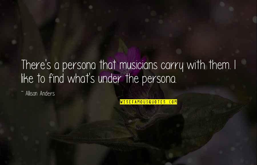 Persona Quotes By Allison Anders: There's a persona that musicians carry with them.