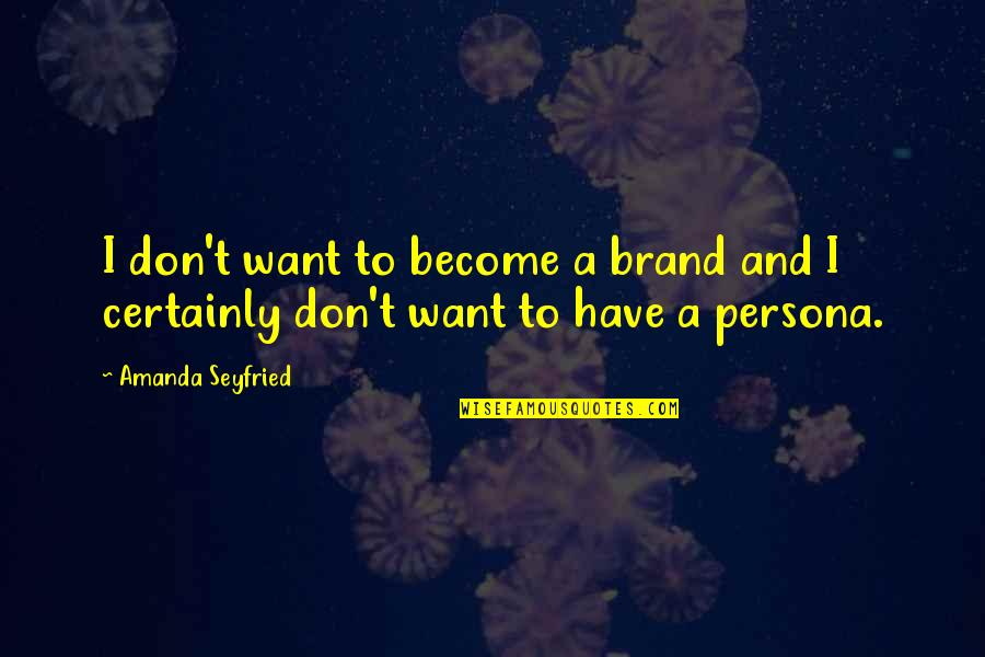 Persona Quotes By Amanda Seyfried: I don't want to become a brand and