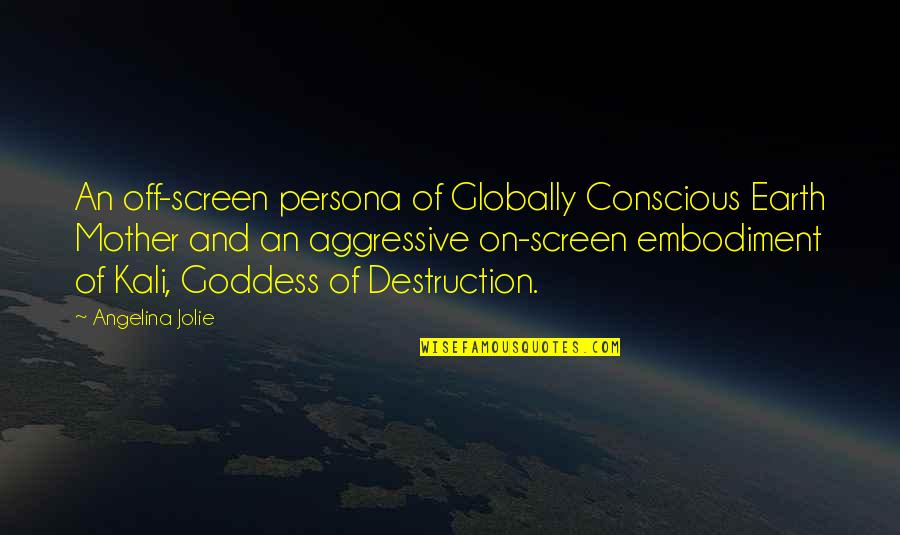 Persona Quotes By Angelina Jolie: An off-screen persona of Globally Conscious Earth Mother