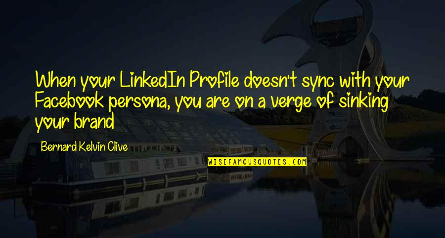 Persona Quotes By Bernard Kelvin Clive: When your LinkedIn Profile doesn't sync with your