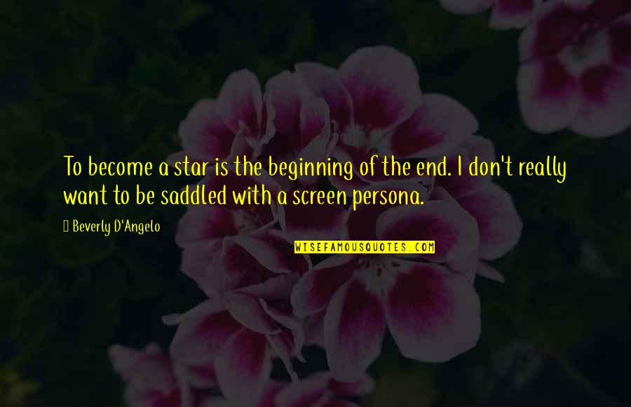 Persona Quotes By Beverly D'Angelo: To become a star is the beginning of